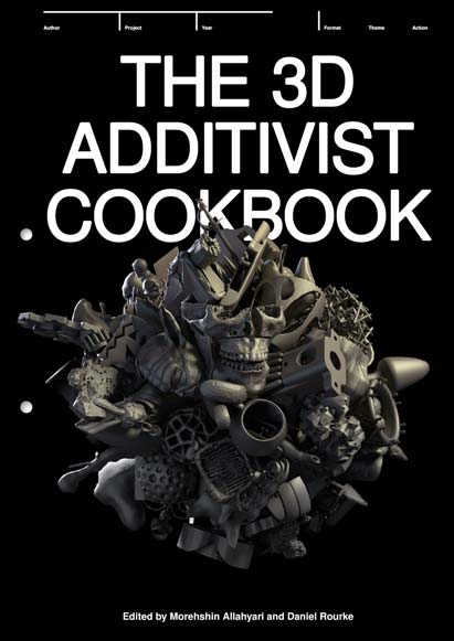 The 3D Additivist Cookbook de Morehshin Allahyari & Daniel Rourke
